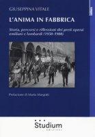 Preti in fabbrica. Storia, percorsi e riflessioni dei preti operai emiliani e lombardi (1950-1980) - Vitale Giuseppina