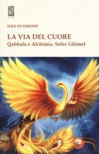 Copertina di 'La via del cuore. Qabbalà e alchimia. Sefer Ghimel'