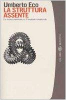 La struttura assente. La ricerca semiotica e il metodo strutturale - Eco Umberto