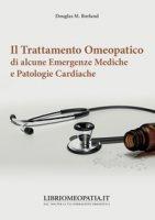 Il trattamento omeopatico di alcune emergenze mediche e patologie cardiache - Borland Douglas M.