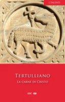 La carne di Cristo - Tertulliano