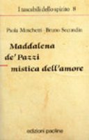 Maddalena de' Pazzi mistica dell'amore - Moschetti Paola, Secondin Bruno