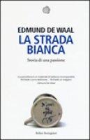 La strada bianca - Edmund De Waal