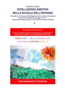 Copertina di 'Intelligenza emotiva nella scuola dell'infanzia. Manuale per lo sviluppo dell'intelligenza emotiva e della comunicazione attraverso la globalità dei linguaggi e la PNL. Teorie, documentazione, giochi e altri strumenti, percorsi educativi. Per insegnanti e'