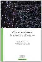«Come te stesso»: la misura dell'amore - Cirignano Giulio, Montuschi Ferdinando