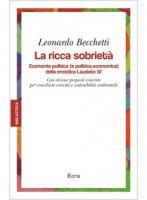 La ricca sobriet�. Economia politica (e politica economica) della enciclica Laudato Si' - Leonardo Becchetti