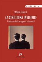 La struttura invisibile. L'emozione della vergogna in psicoanalisi - Iannuzzi Stefano