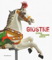 Giostre. Storie, immagini, giochi. Catalogo della mostra (Rovigo, 23 marzo-30 giugno 2019). Ediz. a colori