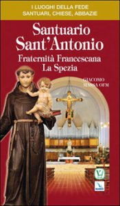 Copertina di 'Santuario di Sant'Antonio. Fraternità francescana. La Spezia'