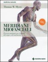 Meridiani miofasciali. Percorsi anatomici per i terapisti del corpo e del movimento - Myers Thomas W.