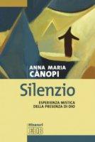 Silenzio. Esperienza mistica della presenza di Dio - Canopi Anna M.