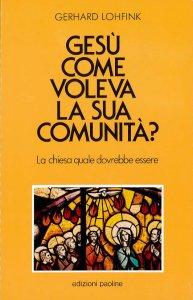 Copertina di 'Gesù come voleva la sua comunità? La Chiesa quale dovrebbe essere oggi'