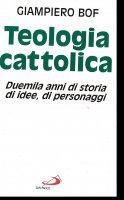 Teologia cattolica. Duemila anni di storia, di idee, di personaggi - Bof Giampiero