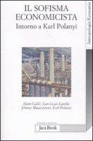 Il sofisma economicista - Caillé Alain, Laville Jean-Louis, Maucourant Jérome, Polanyi Karl