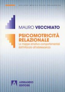 Copertina di 'Psicomotricità relazionale. Le mappe emotivo-comportamentali dall'infanzia all'adolescenza'
