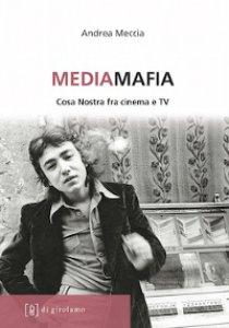 Copertina di 'Mediamafia. Cosa Nostra fra cinema e tv'