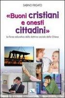 """""""Buoni cristiani e onesti cittadini"""" - Frigato Sabino"""