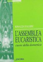 L'assemblea eucaristica cuore della domenica - Falsini Rinaldo