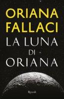 La luna di Oriana - Fallaci Oriana