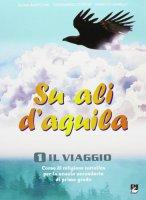 Su ali d'aquila. Per la Scuola media [vol_1] / Il viaggio - Bartolini Elena, Conori Gianmario A., Danelli Ernesto