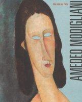 Amedeo Modigliani. Una vita per l'arte. Ediz. a colori