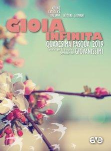 Copertina di 'Gioia infinita. Quaresima-Pasqua 2019 per Giovanissimi'