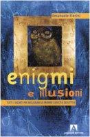 Enigmi e illusioni. Tutti i segreti per migliorare le proprie capacità deduttive - Fiorini Emanuele