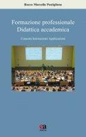 Formazione professionale, didattica accademica. Concetti, intersezioni, applicazioni - Postiglione Rocco Marcello