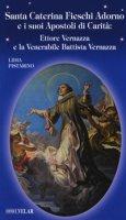 Santa Caterina Fieschi Adorno e i suoi apostoli di carità. Ettore Vernazza e la venerabile Battista Vernazza - Pistarino Lidia