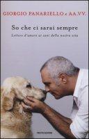 So che ci sarai sempre. Lettere d'amore ai cani della nostra vita - Panariello Giorgio