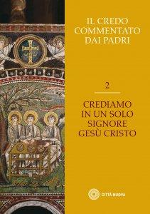 Copertina di 'Il Credo commentato dai Padri. Vol. 2'