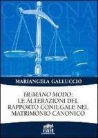 Humano modo: le alterazioni del rapporto coniugale nel matrimonio canonico - Galluccio Mariangela