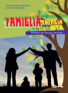 Copertina di 'Famiglia energia per la vita'