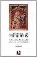 Il racconto del mondo. Chaucer e il Medioevo - Chesterton Gilbert K.