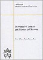 Imprenditori cristiani per il futuro dell'Europa - Franco Buzzi, Riccardo Pozzo