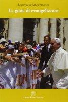 La gioia di evangelizzare - Francesco (Jorge Mario Bergoglio)