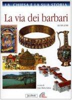 La Chiesa e la sua storia [vol_4] / La via dei barbari dal 600 al 900