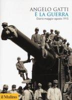 È la guerra. Diario maggio-agosto 1915 - Gatti Angelo