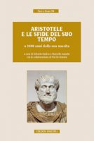Aristotele e le sfide del suo tempo a 2400 anni dalla sua nascita. Atti del convegno (Milano, 9-11 novembre 2016)