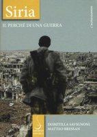 Siria. Il perché di una guerra - Savignoni Domitilla, Bressan Matteo
