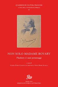 Copertina di 'Non solo Madame Bovary. Flaubert e i suoi personaggi'