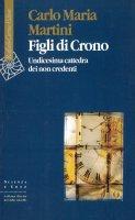 Figli di Crono. Undicesima cattedra dei non credenti - Carlo Maria Martini