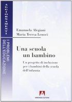 Una scuola, un bambino - Emanuela Alegiani, Maria Teresa Lenoci