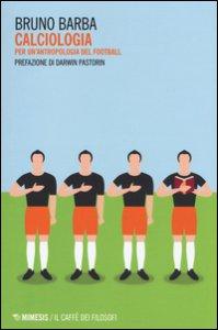 Copertina di 'Calciologia. Per un'antropologia del football'