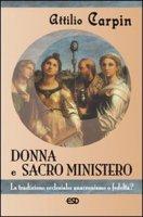 Donna e sacro ministero. La tradizione ecclesiale: anacronismo o fedeltà? - Attilio Carpin