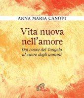 Vita nuova nell'amore - Anna Maria C�nopi