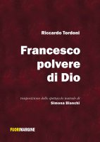 Francesco, polvere di Dio - Riccardo Tordoni