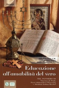 Copertina di 'Educazione all'amabilità del vero. Nel pensiero di Vincenzo de Paoli, Pavel Aleksandrovi Florenskij e Abraham Joshua Heschel'