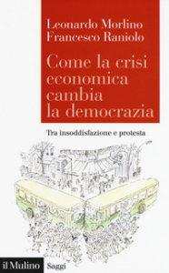 Copertina di 'Come la crisi economica cambia la democrazia. Tra insoddisfazione e protesta'