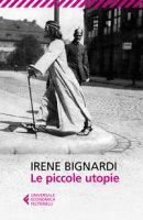 Le piccole utopie - Bignardi Irene